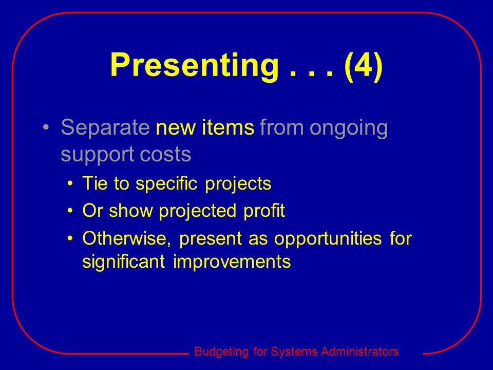 Presenting . . . (4) Separate new items from ongoing support costs