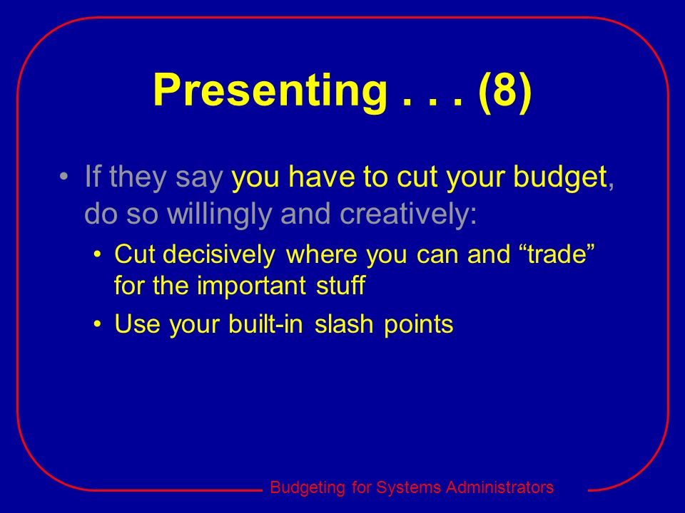 Presenting . . . (8) If they say you have to cut your budget, do so willingly and creatively: