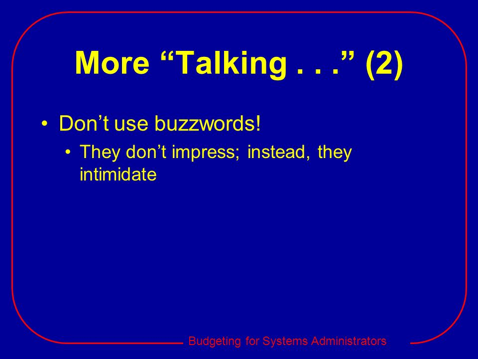 More Talking (2) Don't use buzzwords!