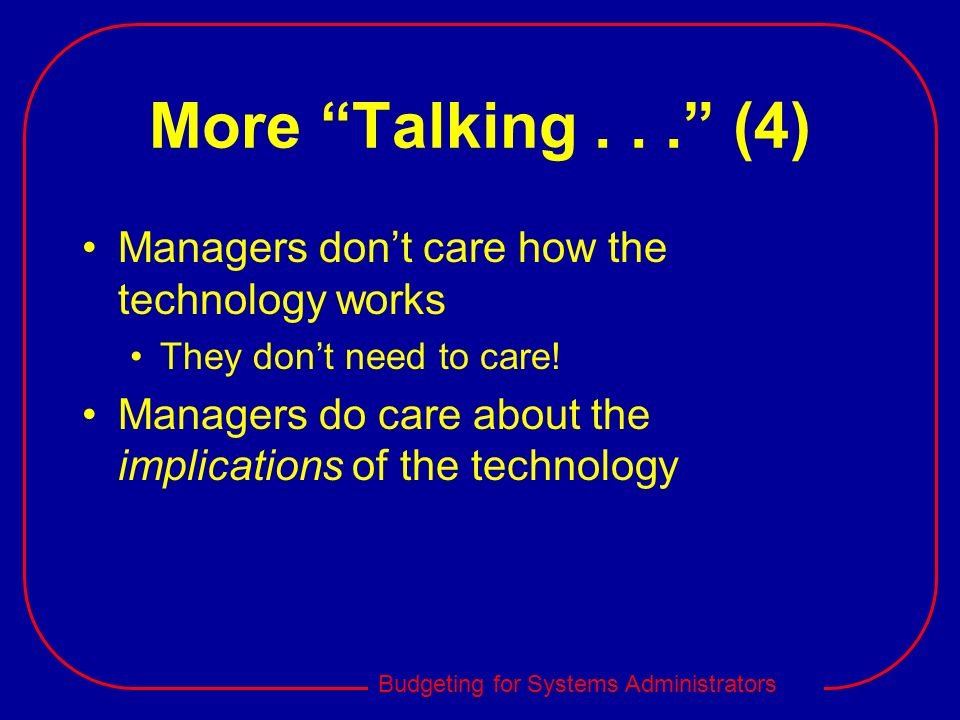 More Talking . . . (4) Managers don't care how the technology works