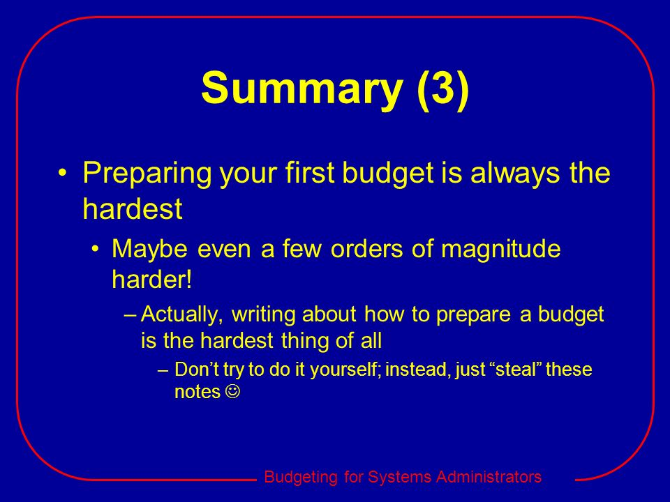 Summary (3) Preparing your first budget is always the hardest