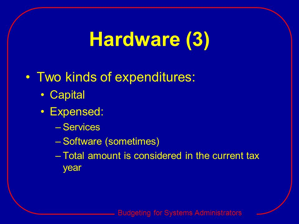 Hardware (3) Two kinds of expenditures: Capital Expensed: Services