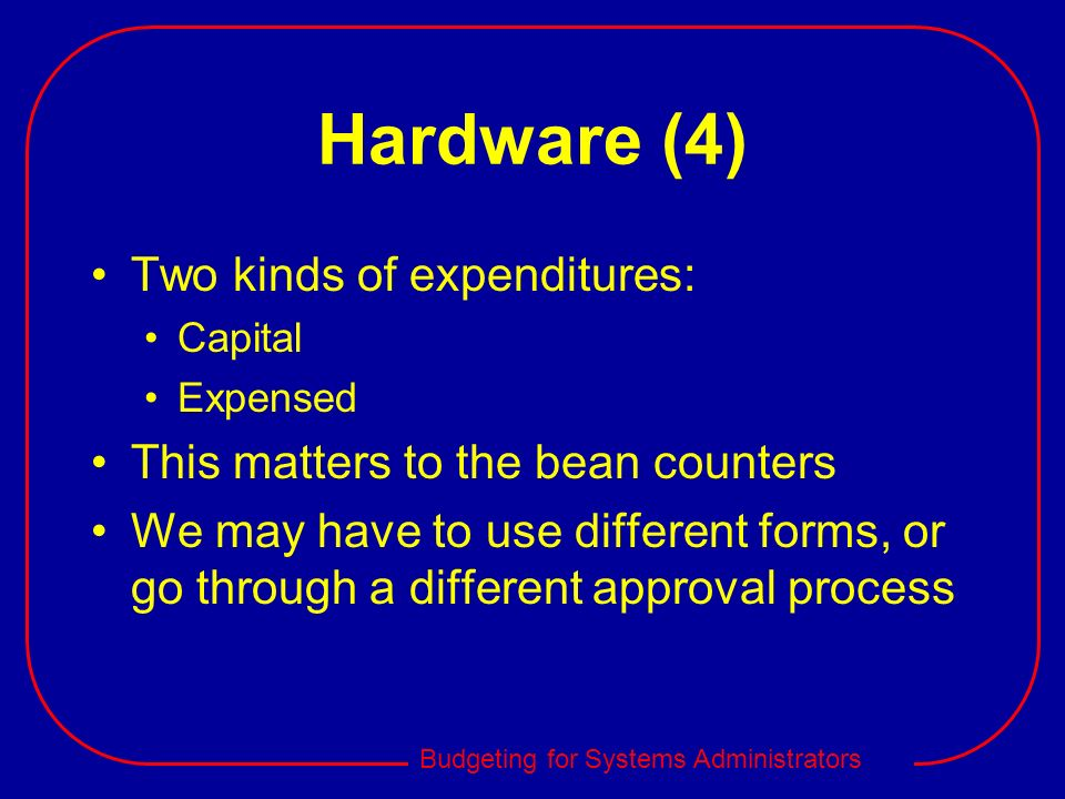 Hardware (4) Two kinds of expenditures: