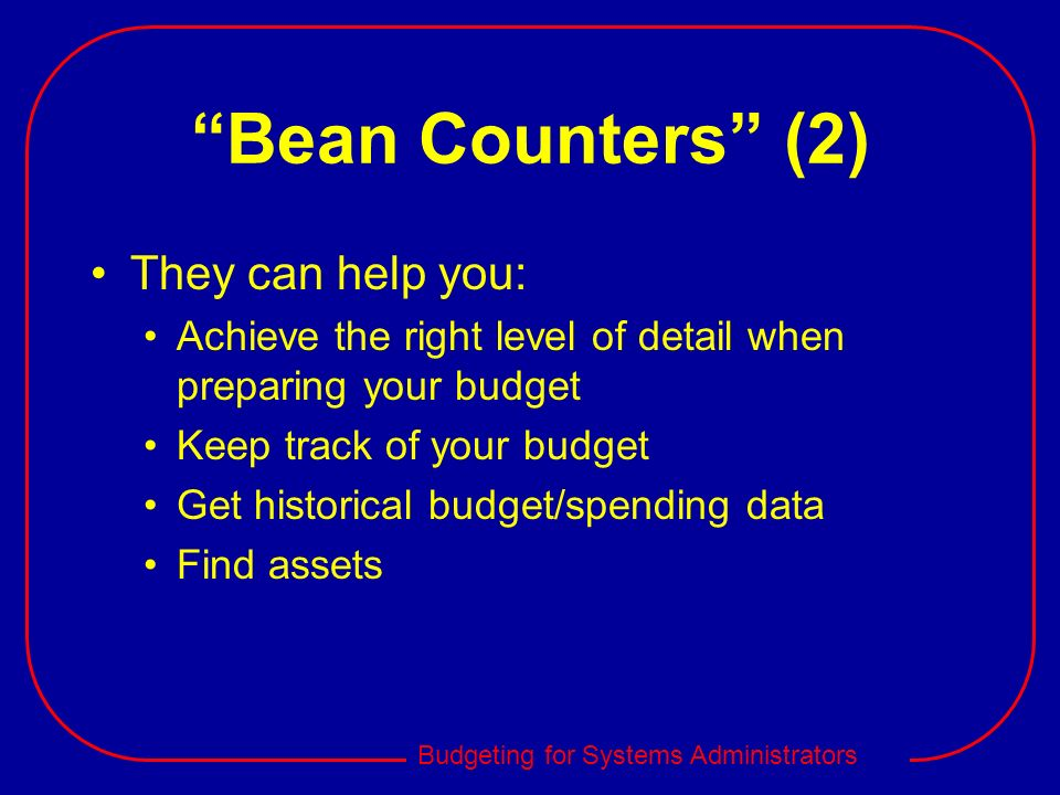Bean Counters (2) They can help you: