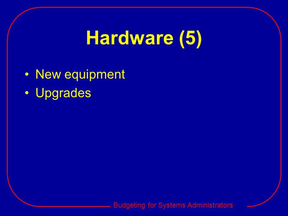 Hardware (5) New equipment Upgrades