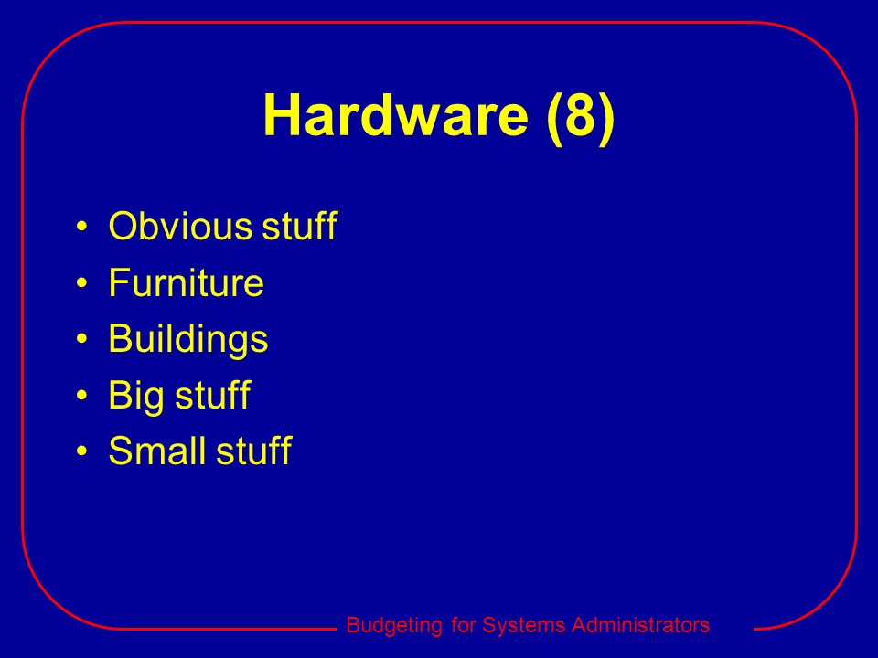 Hardware (8) Obvious stuff Furniture Buildings Big stuff Small stuff