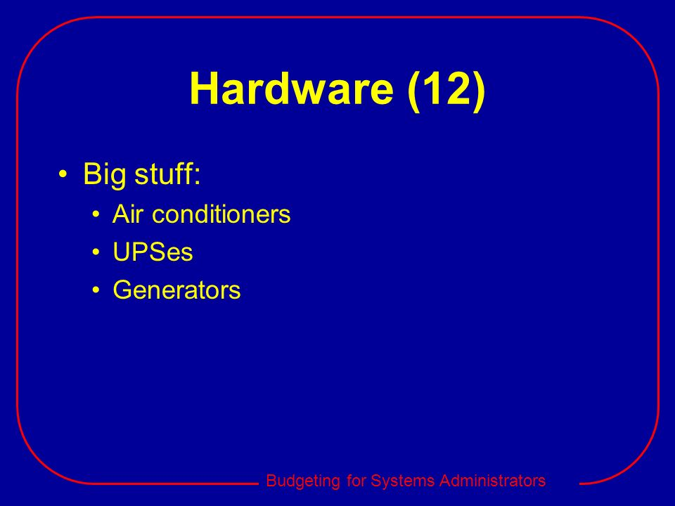 Hardware (12) Big stuff: Air conditioners UPSes Generators