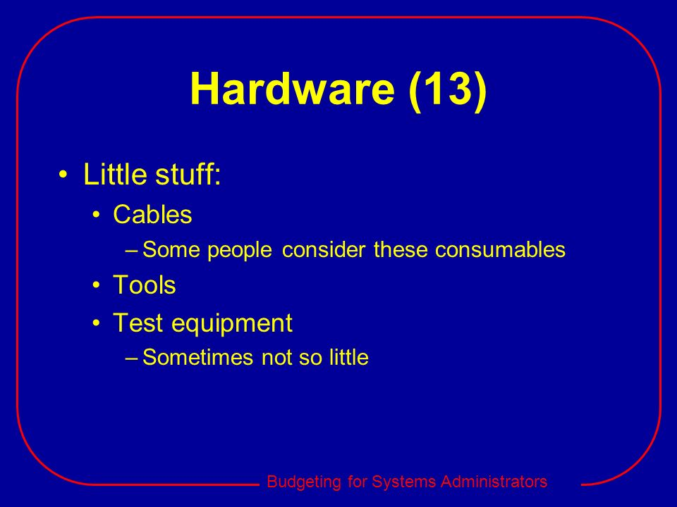 Hardware (13) Little stuff: Cables Tools Test equipment