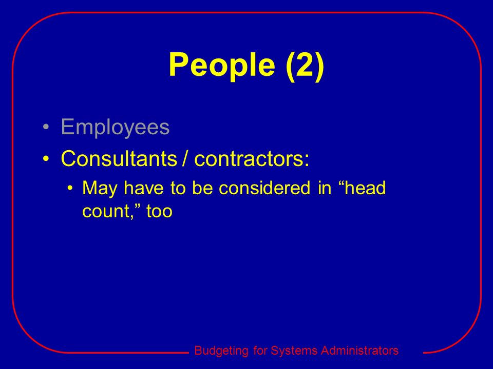 People (2) Employees Consultants / contractors: