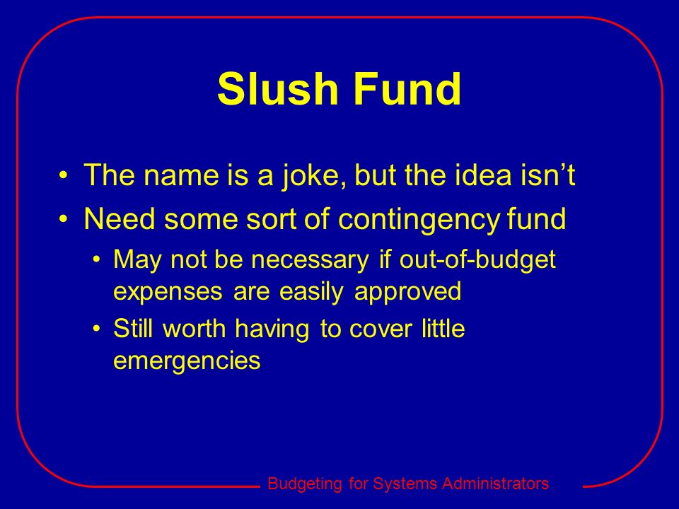 Slush Fund The name is a joke, but the idea isn't