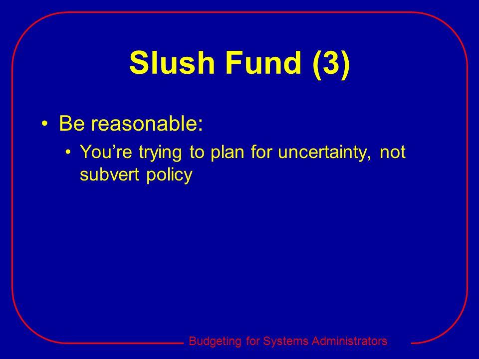 Slush Fund (3) Be reasonable: