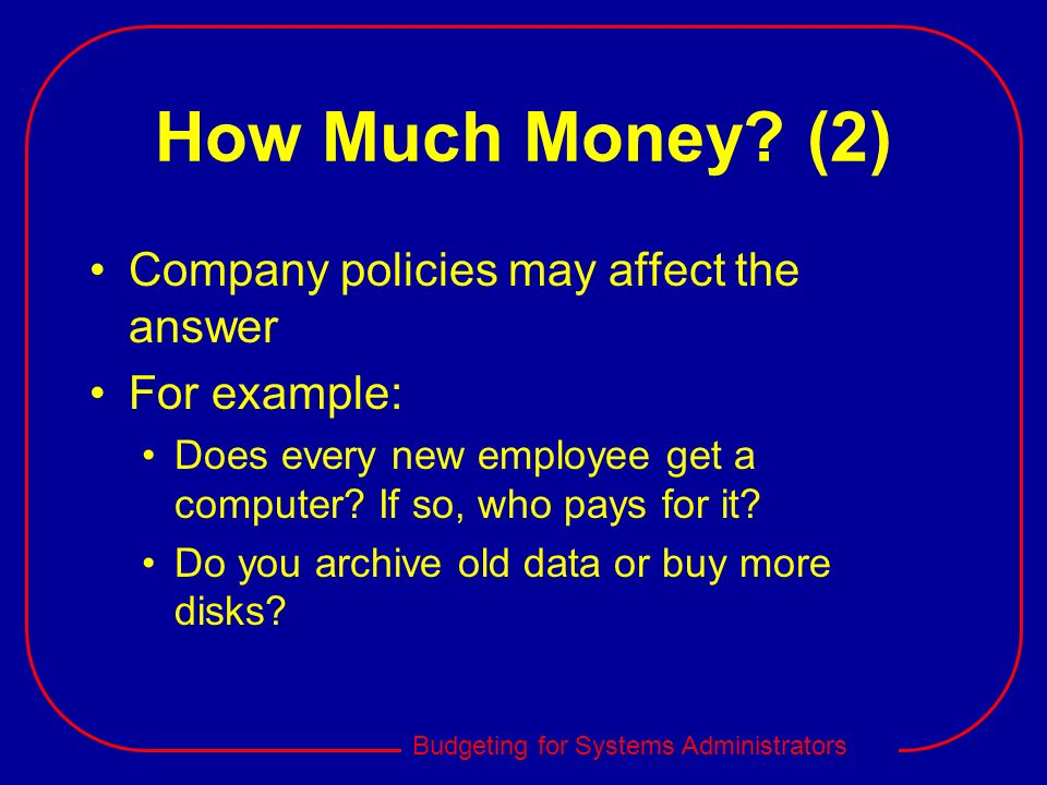 How Much Money (2) Company policies may affect the answer