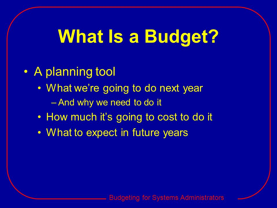 What Is a Budget A planning tool What we're going to do next year