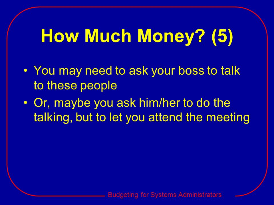 How Much Money (5) You may need to ask your boss to talk to these people.