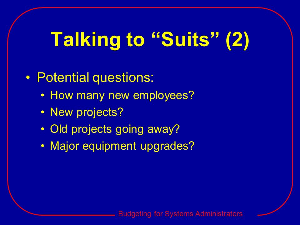 Talking to Suits (2) Potential questions: How many new employees