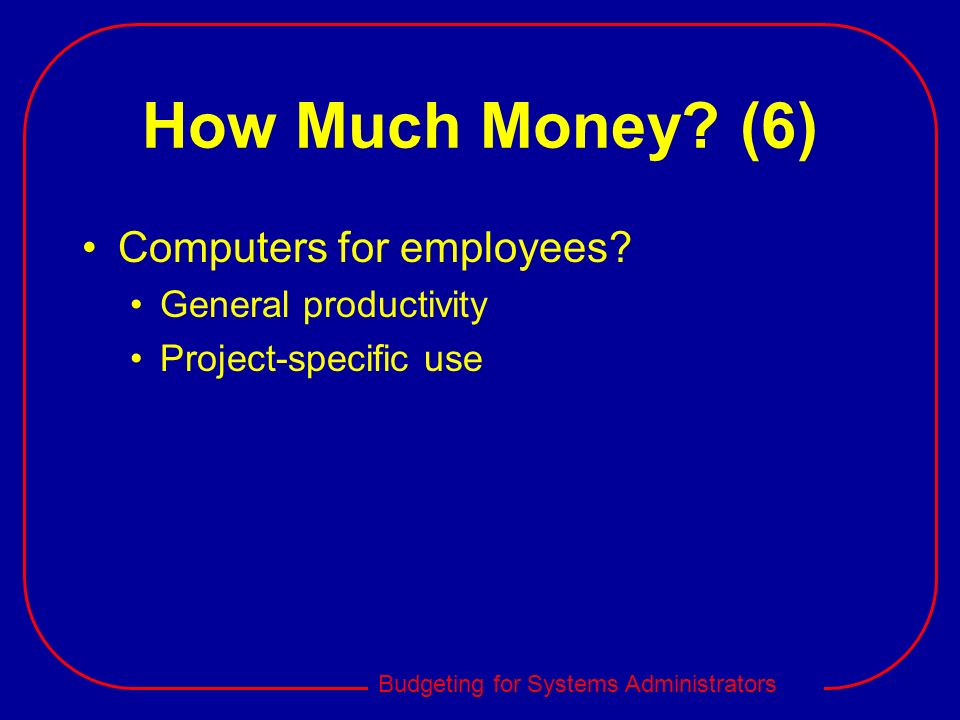 How Much Money (6) Computers for employees General productivity