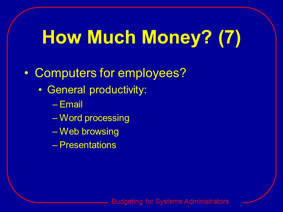 How Much Money (7) Computers for employees General productivity: