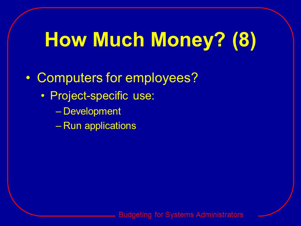 How Much Money (8) Computers for employees Project-specific use:
