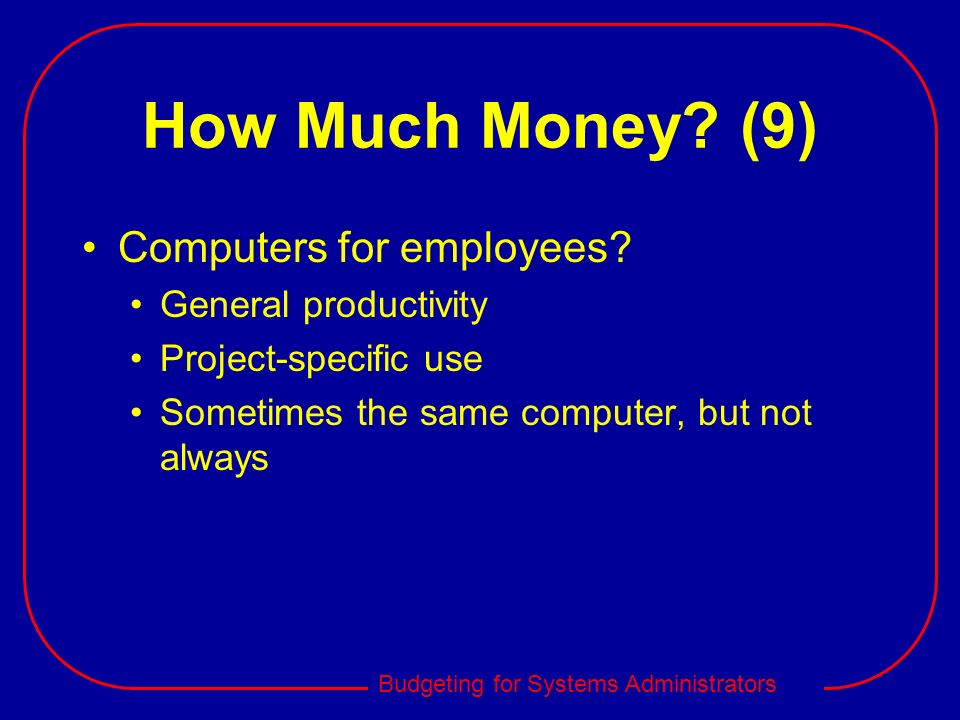 How Much Money (9) Computers for employees General productivity