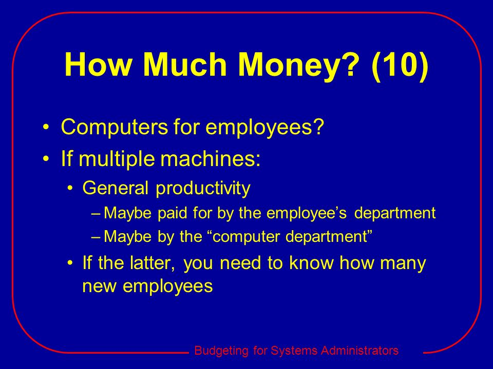 How Much Money (10) Computers for employees If multiple machines:
