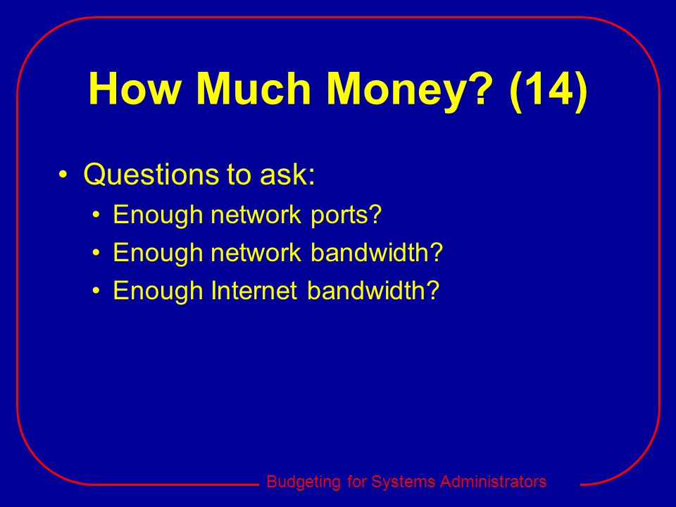 How Much Money (14) Questions to ask: Enough network ports