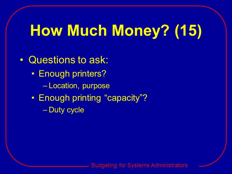 How Much Money (15) Questions to ask: Enough printers