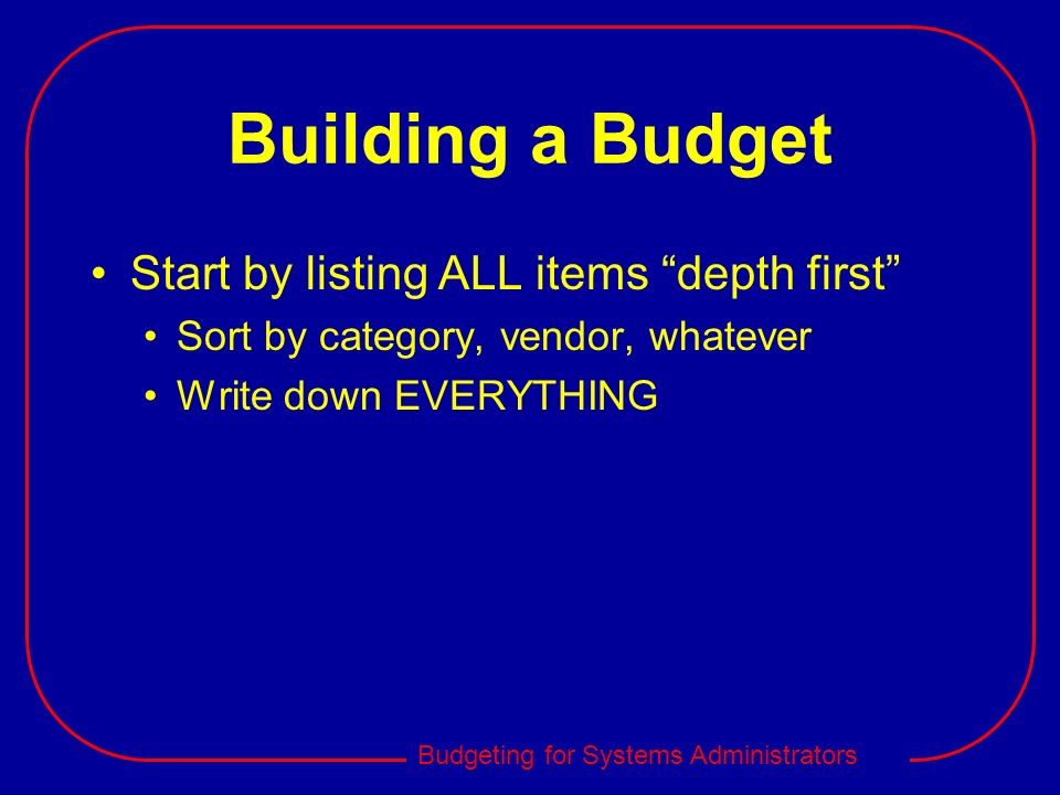 Building a Budget Start by listing ALL items depth first