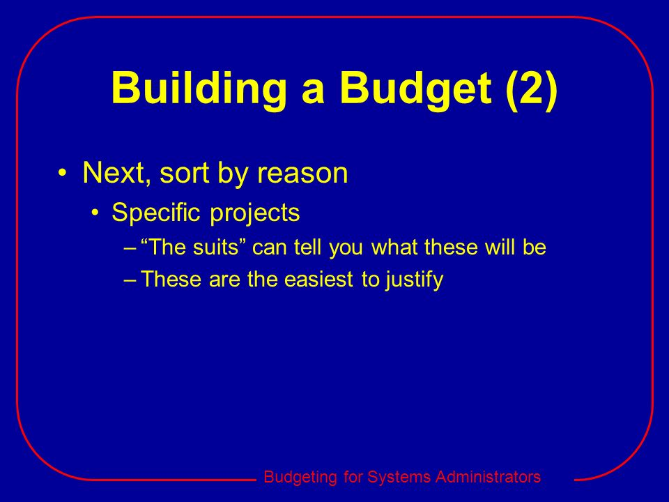 Building a Budget (2) Next, sort by reason Specific projects