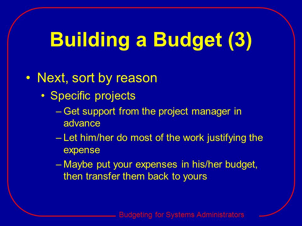 Building a Budget (3) Next, sort by reason Specific projects