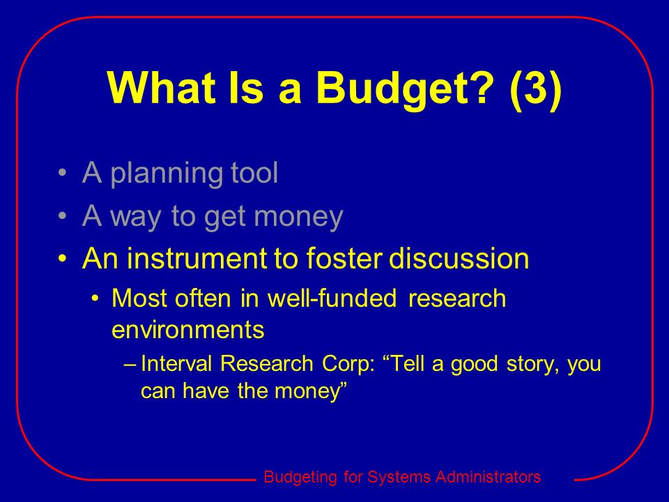 What Is a Budget (3) A planning tool A way to get money