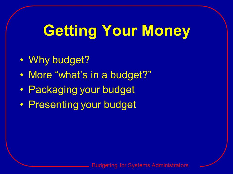 Getting Your Money Why budget More what's in a budget