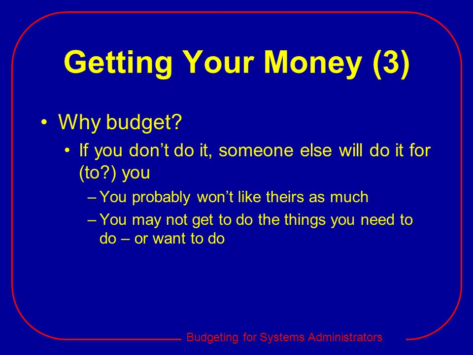Getting Your Money (3) Why budget