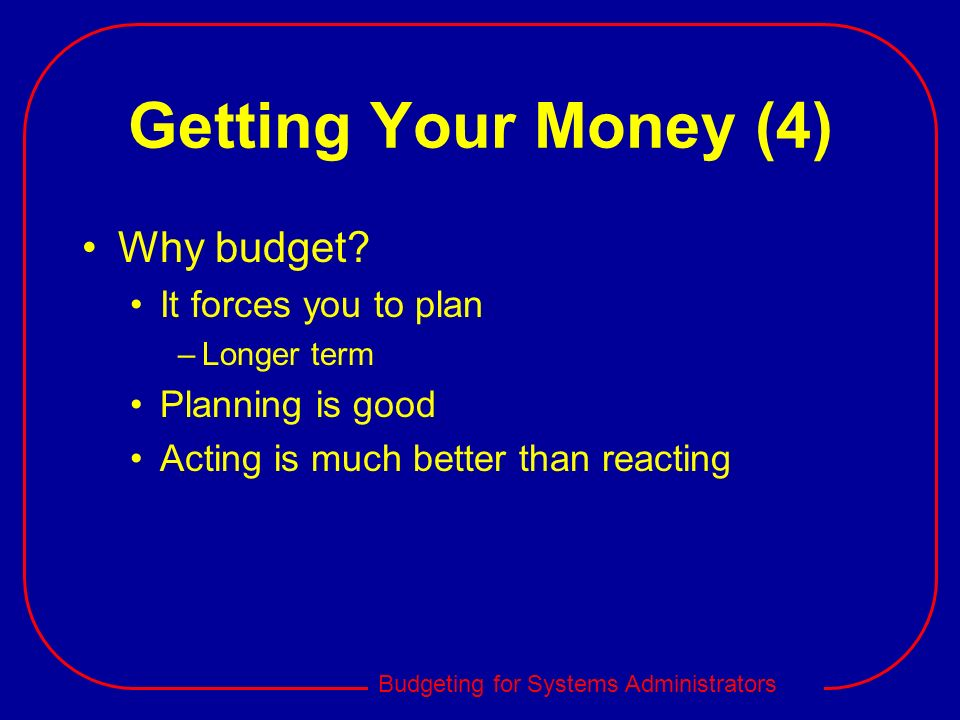 Getting Your Money (4) Why budget It forces you to plan