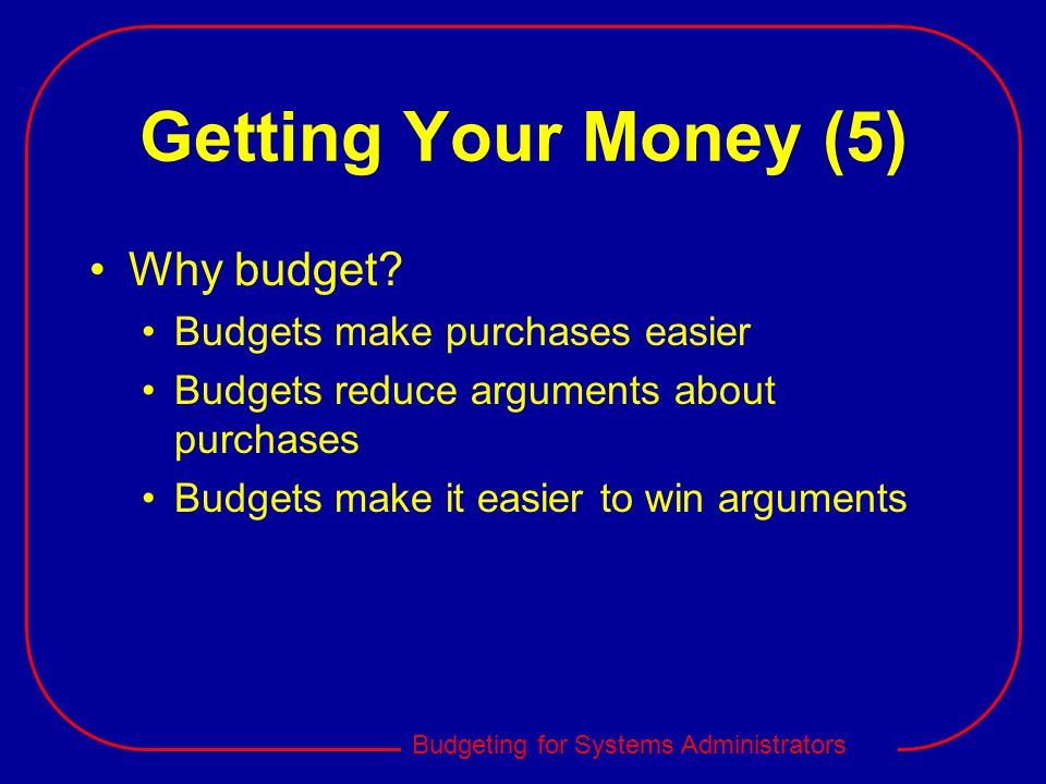 Getting Your Money (5) Why budget Budgets make purchases easier