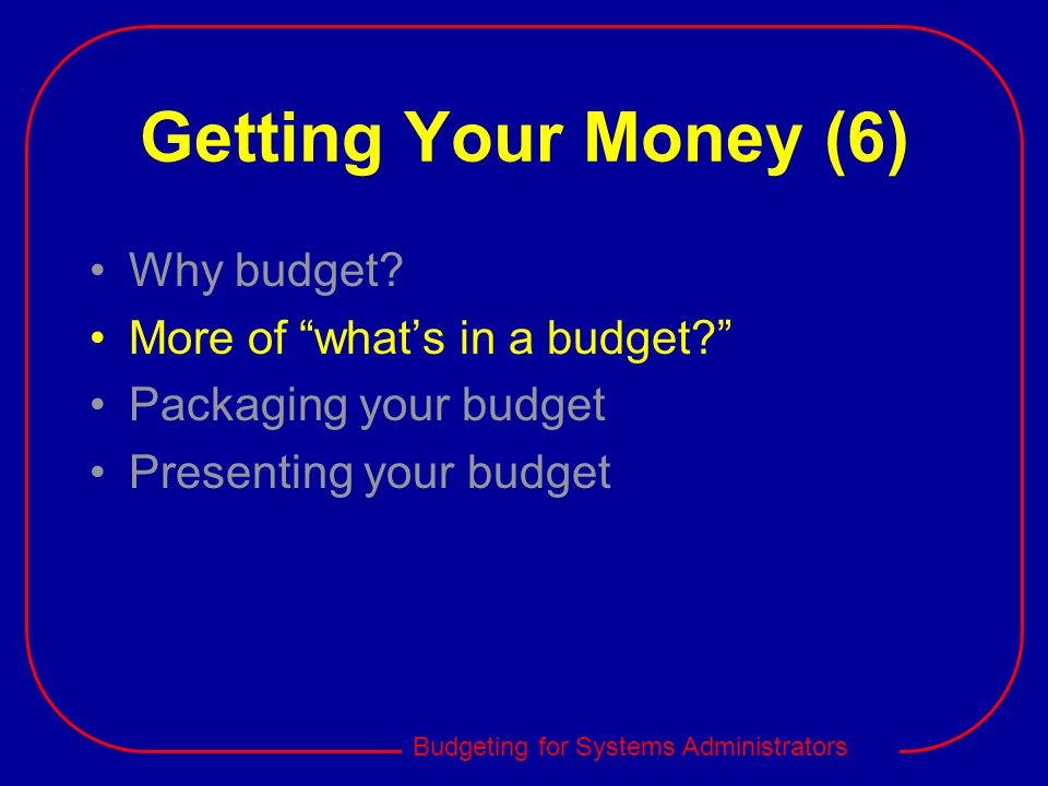 Getting Your Money (6) Why budget More of what's in a budget
