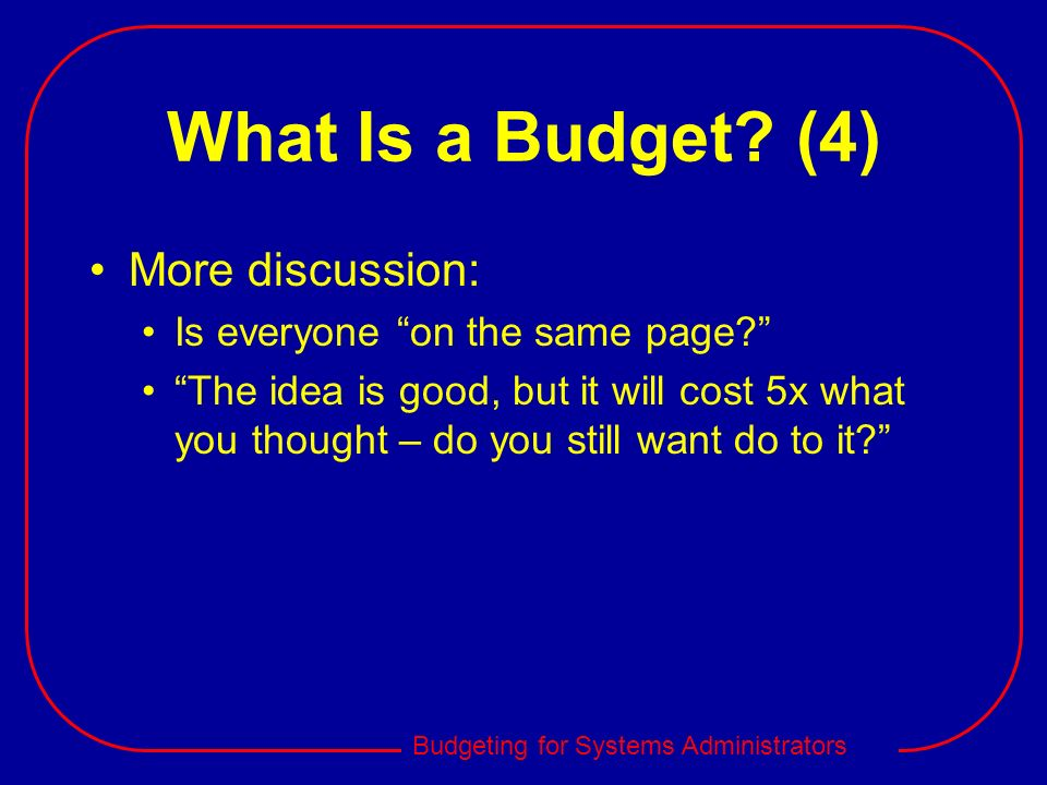 What Is a Budget (4) More discussion: Is everyone on the same page