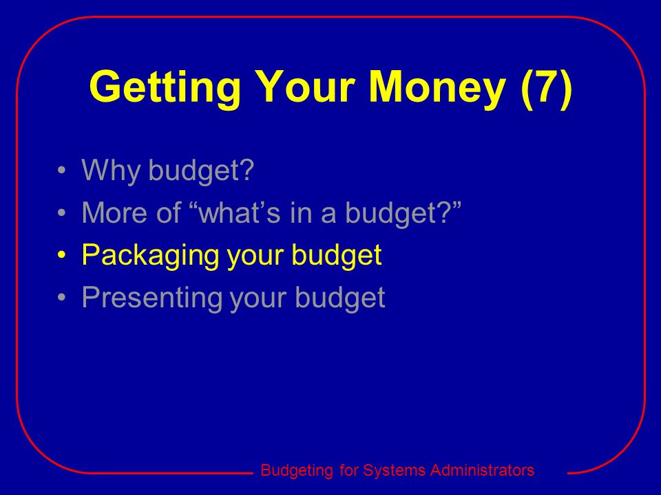 Getting Your Money (7) Why budget More of what's in a budget