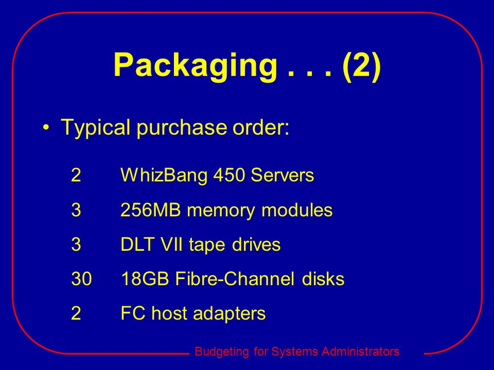 Packaging (2) Typical purchase order: 2 WhizBang 450 Servers