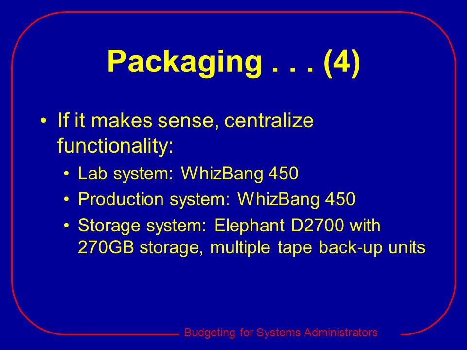 Packaging . . . (4) If it makes sense, centralize functionality: