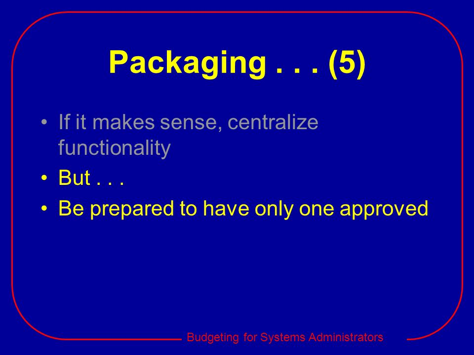 Packaging (5) If it makes sense, centralize functionality