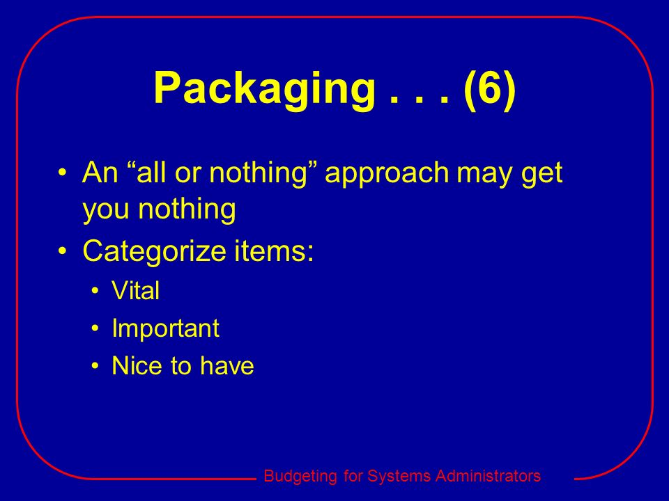 Packaging . . . (6) An all or nothing approach may get you nothing