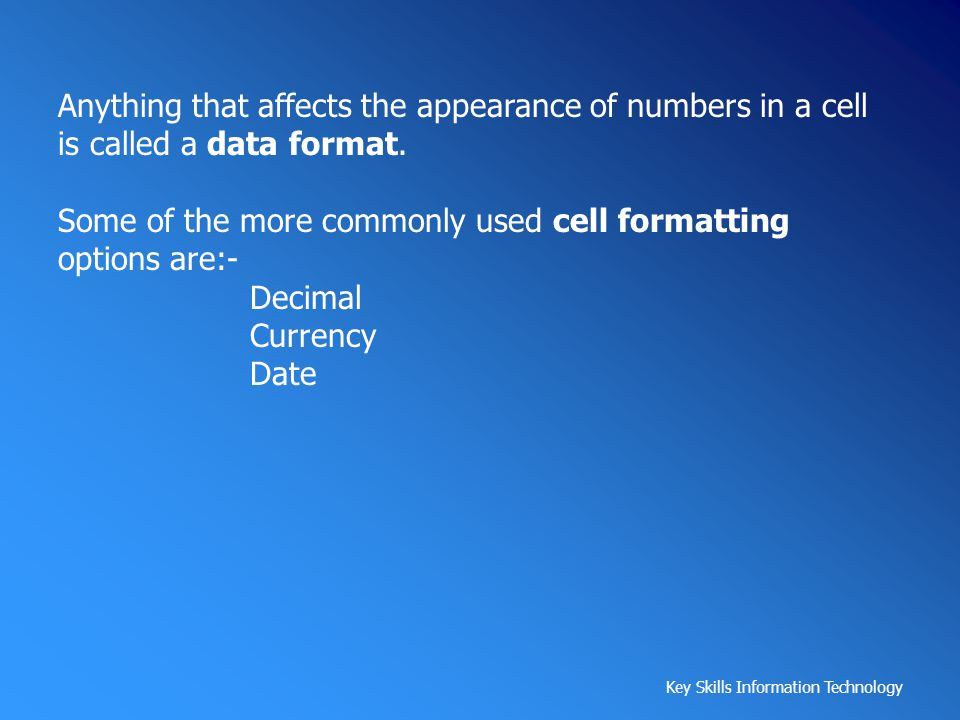 Anything that affects the appearance of numbers in a cell is called a data format.