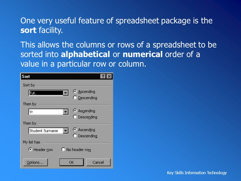 One very useful feature of spreadsheet package is the sort facility.