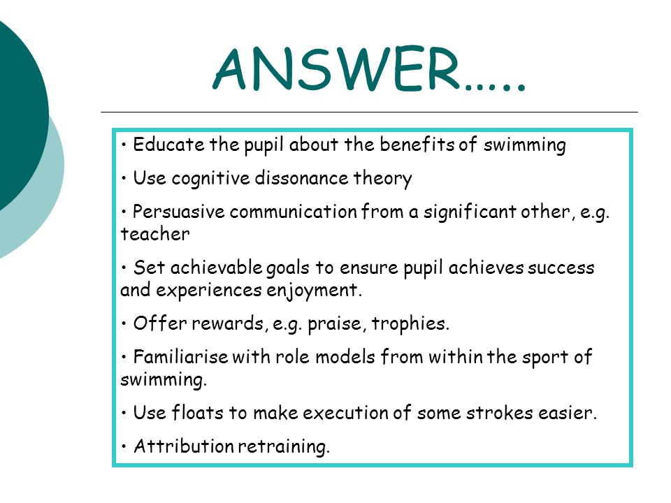 ANSWER….. Educate the pupil about the benefits of swimming