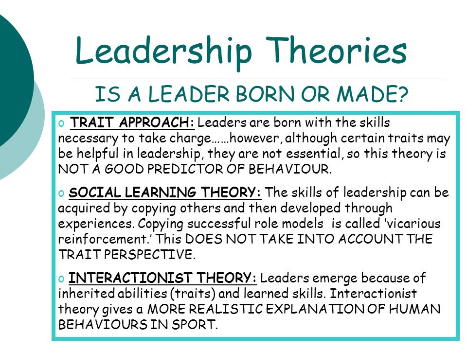 Leadership Theories IS A LEADER BORN OR MADE