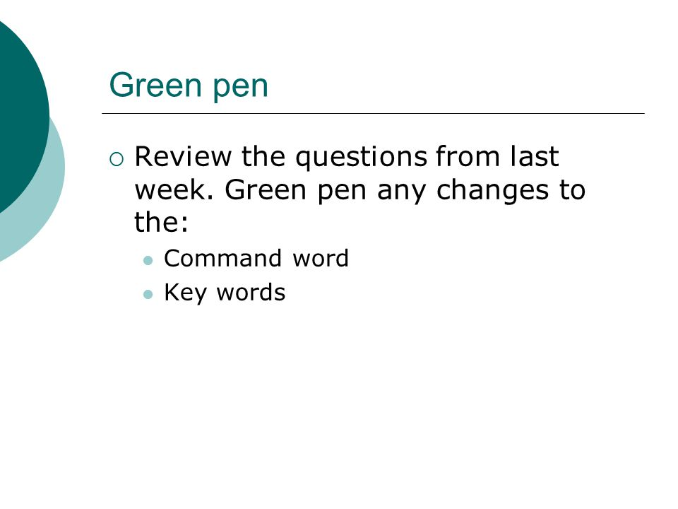 Green pen Review the questions from last week. Green pen any changes to the: Command word Key words