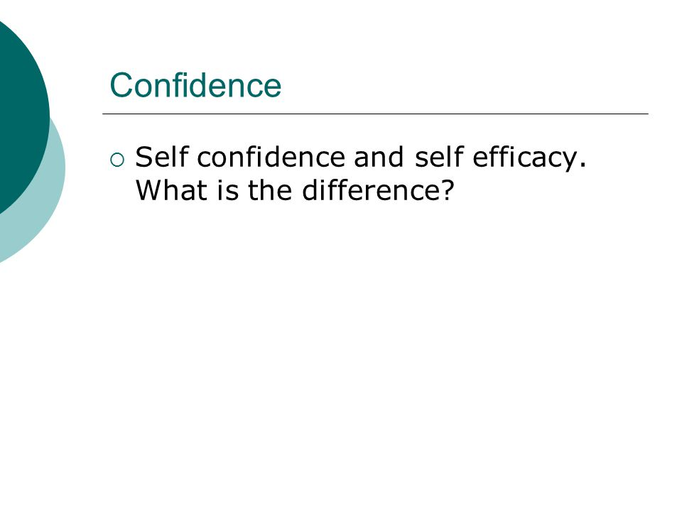 Confidence Self confidence and self efficacy. What is the difference