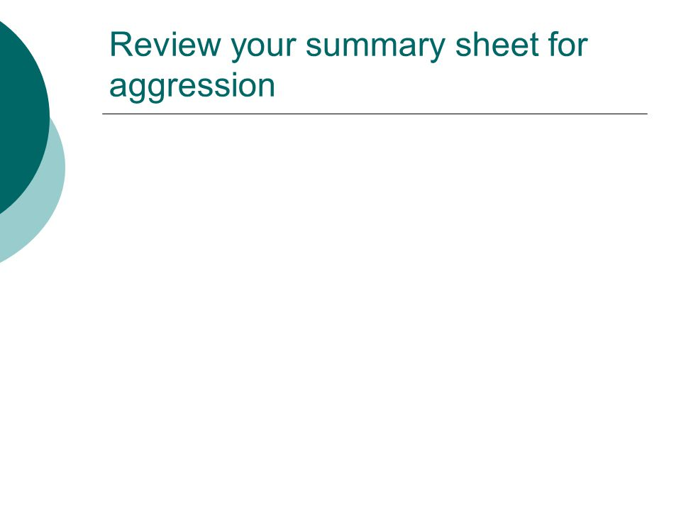 Review your summary sheet for aggression