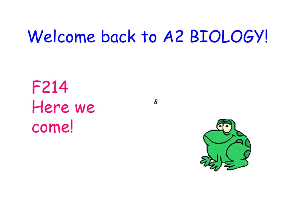 Welcome back to A2 BIOLOGY!