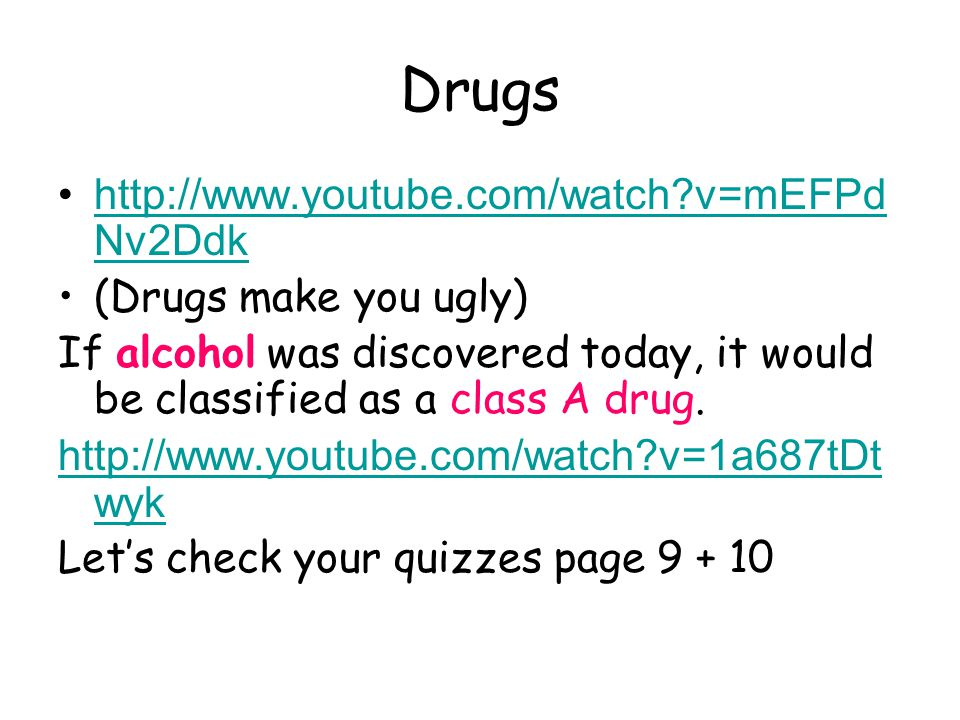 Drugs http://www.youtube.com/watch v=mEFPdNv2Ddk (Drugs make you ugly)